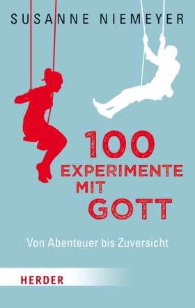 100 Experimente mit Gott. Von Abenteuer bis Zuversicht