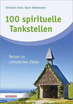 100 spirituelle Tankstellen. Orte der Inspiration