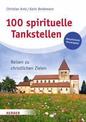 100 spirituelle Tankstellen. Reisen zu christlichen Zielen