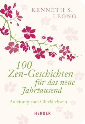 100 Zen-Geschichten für das neue Jahrtausend. Anleitung zum Glücklichsein