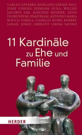 11 Kardinäle zu Ehe und Familie. Essays aus pastoraler Sicht
