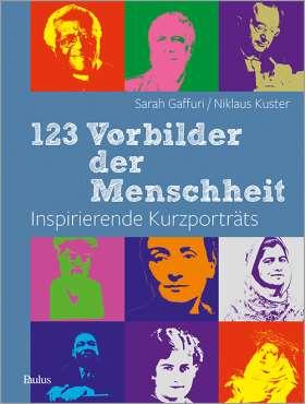 123 Vorbilder der Menschheit. Inspirierende Kurzporträts