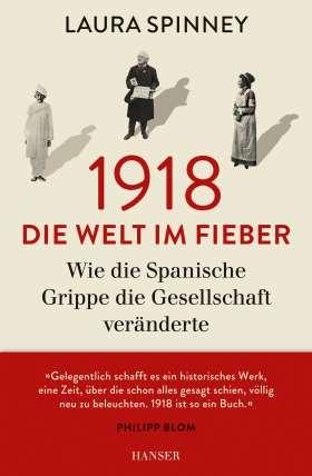 1918 - Die Welt im Fieber. Wie die Spanische Grippe die Gesellschaft veränderte