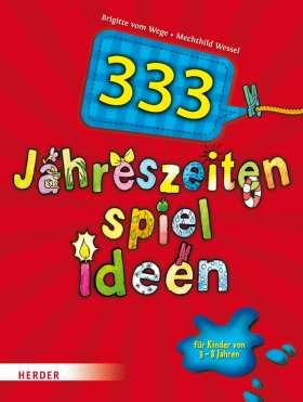 333 Jahreszeitenspielideen. für Kinder von 3-8 Jahren
