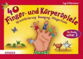 40 Finger- und Körperspiele für die Krippe. Sprachförderung, Bewegung, Pflegerituale