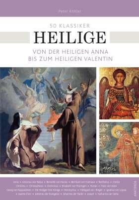 50 Klassiker Heilige. Von der heiligen Anna bis zum heiligen Valentin