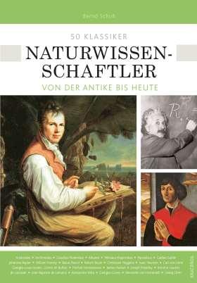 50 Klassiker Naturwissenschaftler. Von der Antike bis heute