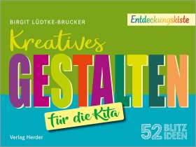 52 Blitzideen: Kreatives Gestalten. Entdeckungskiste - Impulse für die Kita-Praxis