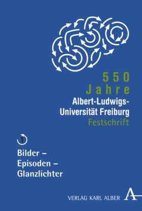 550 Jahre Albert-Ludwigs-Universität Freiburg. Band 1: Bilder, Episoden, Glanzlichter