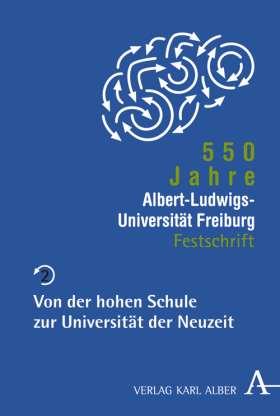 550 Jahre Albert-Ludwigs-Universität Freiburg. Band 2: Von der hohen Schule zur Universität der Neuzeit