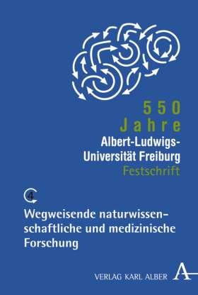 550 Jahre Albert-Ludwigs-Universität Freiburg. Band 4: Wegweisende naturwissenschaftliche und medizinische Forschung