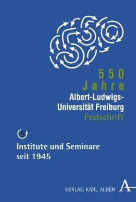 550 Jahre Albert-Ludwigs-Universität Freiburg. Band 5: Institute und Seminare seit 1945