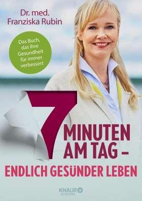 7 Minuten am Tag. Endlich gesünder leben. Das Buch, das Ihre Gesundheit für immer verbessert.