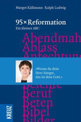 95 x Reformation. Ein kleines ABC