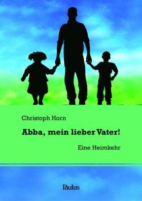 Abba, mein lieber Vater! Eine Heimkehr