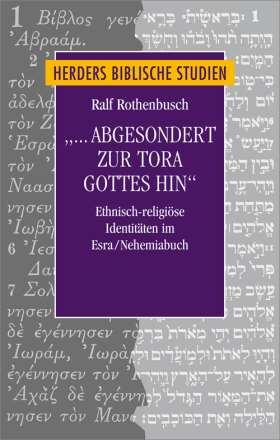 """""""... abgesondert zur Tora Gottes hin"""" Ethnisch-religiöse Identitäten im Esra/Nehemiabuch"""