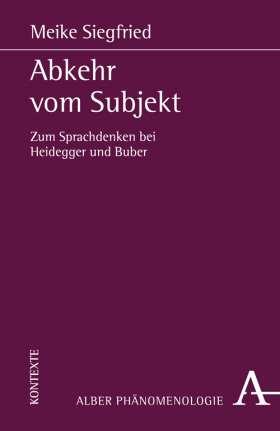 Abkehr vom Subjekt. Zum Sprachdenken bei Heidegger und Buber