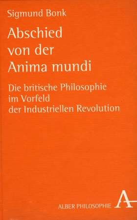 Abschied von der Anima mundi. Die britische Philosophie im Vorfeld der industriellen Revolution