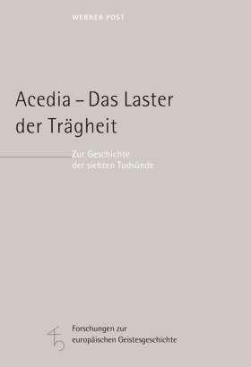Acedia - Das Laster der Trägheit. Zur Geschichte der siebten Todsünde