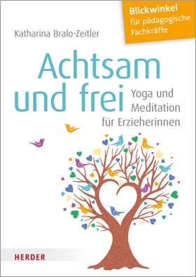 Achtsam und frei. Yoga und Meditation für Erzieherinnen