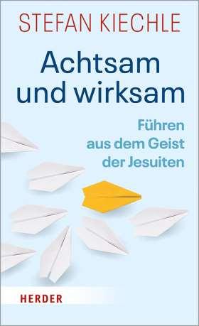 Achtsam und wirksam. Führen aus dem Geist der Jesuiten