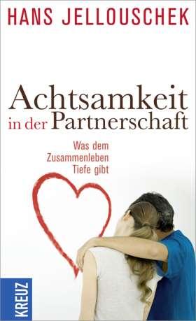 Achtsamkeit in der Partnerschaft. Was dem Zusammenleben Tiefe gibt