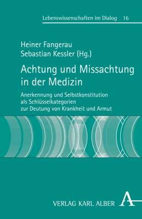Achtung und Missachtung in der Medizin. Anerkennung und Selbstkonstitution als Schlüsselkategorien zur Deutung von Krankheit und Armut