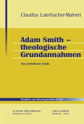 Adam Smith - Theologische Grundannahmen. Eine textkritische Studie