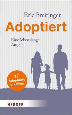 Adoptiert. Eine lebenslange Aufgabe