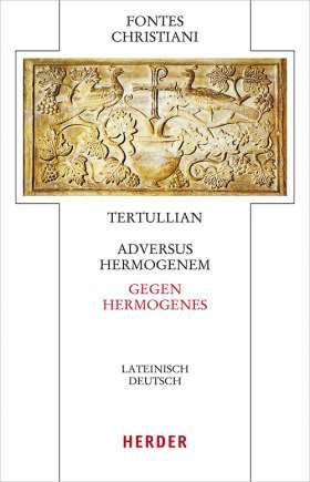 Adversus Hermogenem - Gegen Hermogenes. Lateinisch - Deutsch