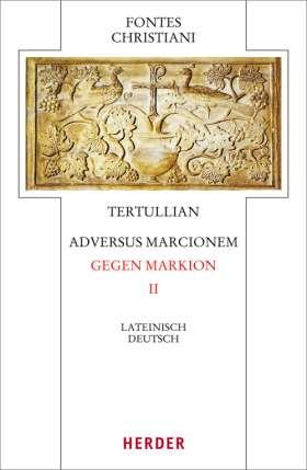 Adversus Marcionem – Gegen Markion II. Lateinisch - Deutsch