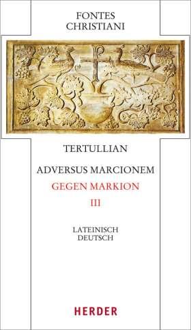 Adversus Marcionem - Gegen Markion III. Lateinisch - Deutsch