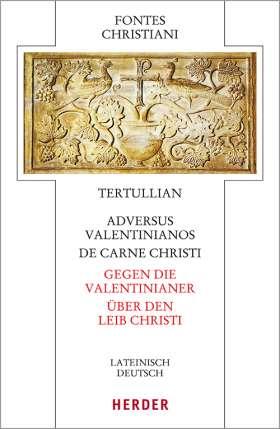 Adversus Valentinianos/De carne Christi - Gegen die Valentinianer/Über den Leib Christi. Lateinisch - deutsch