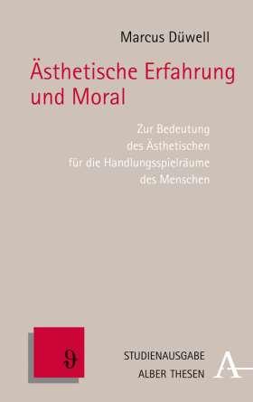 Ästhetische Erfahrung und Moral. Zur Bedeutung des Ästhetischen für die Handlungsspielräume des Menschen