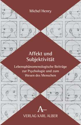Affekt und Subjektivität. Lebensphänomenologische Beiträge zur Psychologie und zum Wesen des Menschen