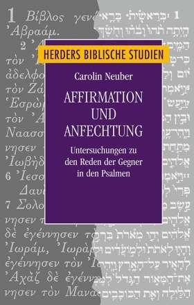 Affirmation und Anfechtung. Untersuchungen zu den Reden der Gegner in den Psalmen