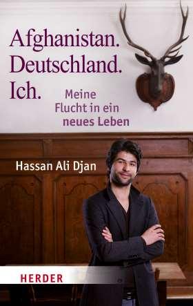 Afghanistan. Deutschland. Ich. Meine Flucht in ein besseres Leben
