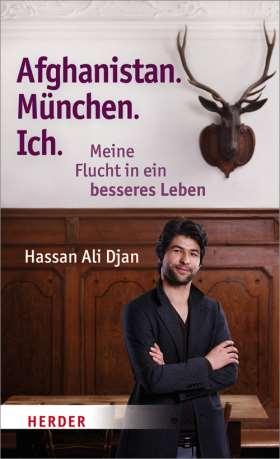 Afghanistan. München. Ich. Meine Flucht in ein besseres Leben