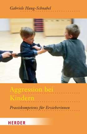 Aggression bei Kindern. Praxiskompetenz für Erzieherinnen