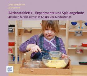 Aktionstabletts - Experimente und Spielangebote. 40 Ideen für das Lernen in Krippe und Kindergarten