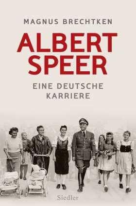 Albert Speer. Eine deutsche Karriere