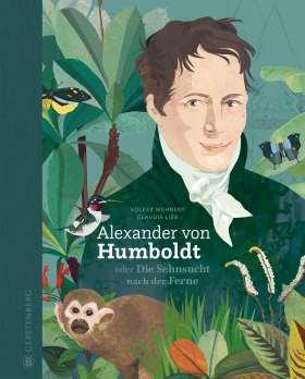 Alexander von Humboldt. oder Die Sehnsucht nach der Ferne