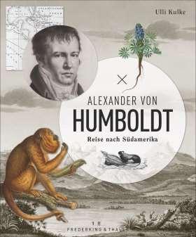 Alexander von Humboldt. Reise nach Südamerika