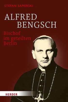 Alfred Bengsch – Bischof im geteilten Berlin