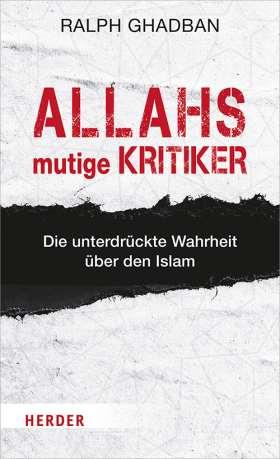 Allahs mutige Kritiker. Die unterdrückte Wahrheit über den Islam