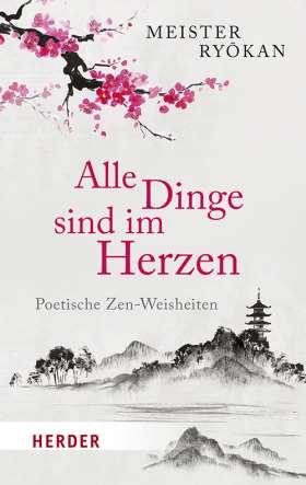 Alle Dinge sind im Herzen. Poetische Zen-Weisheiten