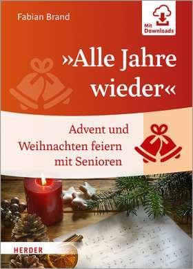 »Alle Jahre wieder«. Advent und Weihnachten feiern mit Senioren