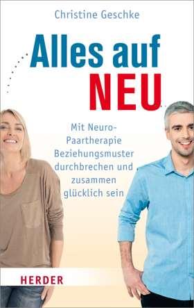 Alles auf neu. Mit Neuro-Paartherapie Beziehungsmuster durchbrechen und zusammen glücklich sein