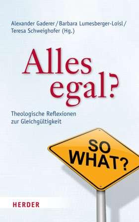Alles egal? Theologische Reflexionen zur Gleichgültigkeit