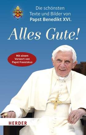 Alles Gute! Die schönsten Texte und Bilder von Papst Benedikt XVI.